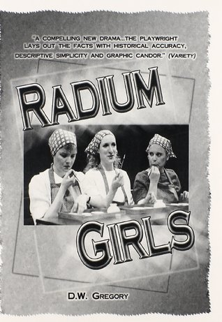 Radium Girls: A Play in Two Acts
