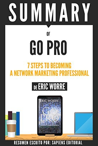 Summary | Go Pro: 7 Steps To Becoming A Network Marketing Professional, By Eric Worre