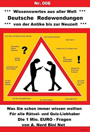 Deutsche Redewendungen: Was Sie schon immer wissen wollten (Wissenswertes aus aller Welt 6)