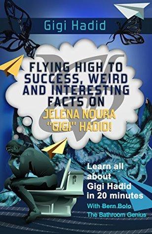 "Gigi Hadid: Flying High to Success, Weird and Interesting Facts on Jelena Noura ""Gigi"" Hadid!"