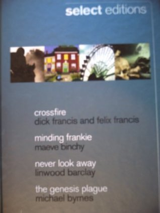 Reader's Digest Select Editions, 2011: Crossfire / Minding Frankie / Never Look Away / The Genesis Plague