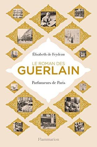 Le roman des Guerlain. Parfumeurs de Paris (BIOGRAPHIES)