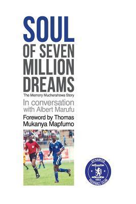 Soul of Seven Million Dreams: The Memory Mucherahowa Story