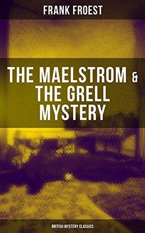 THE MAELSTROM & THE GRELL MYSTERY (British Mystery Classics): A Scotland Yard Thriller & Whodunit Murder Mystery