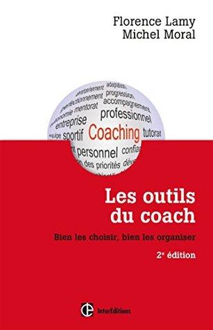 Les outils du coach - 2e éd. : Bien les choisir, bien les organiser