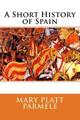 A Short History of Spain por Mary Platt Parmele