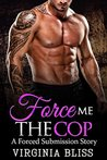 Force Me: The Cop: A Forced Submission Story