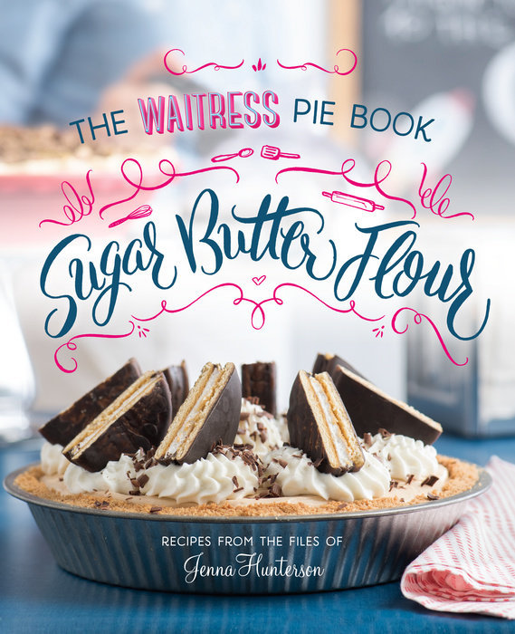 Sugar, Butter, Flour: The Waitress Pie Book