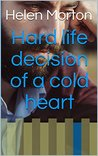 Hard life decision of a cold heart
