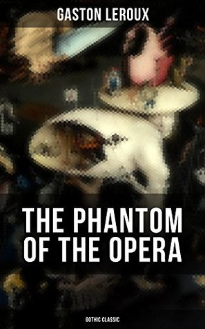 THE PHANTOM OF THE OPERA (Gothic Classic): Mystery Novel Based upon True Events at the Paris Opera