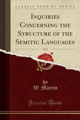 Inquiries Concerning the Structure of the Semitic Languages, Vol. 1 (Classic Reprint)