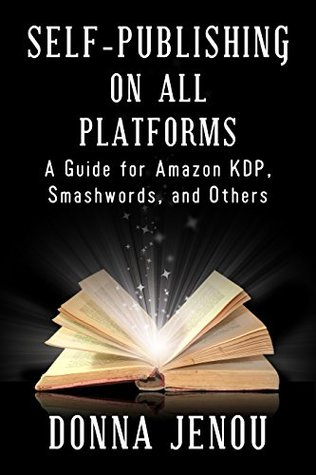 Self-Publishing On All Platforms: A Guide for Amazon KDP, Smashwords, and Others