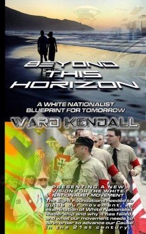 Beyond This Horizon - A White Nationalist Blueprint For Tomorrow
