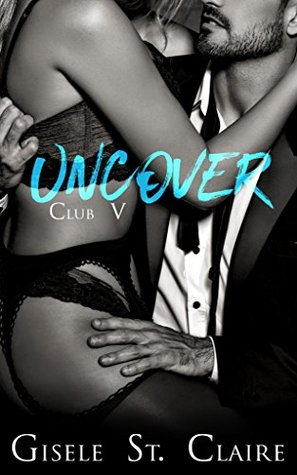 Uncover (Club V Book 3) by Gisele St. Claire