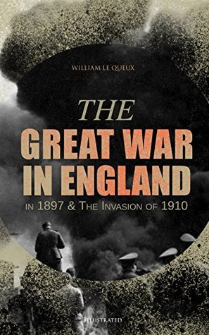 The Invasion of 1910 & The Great War in England in 1897