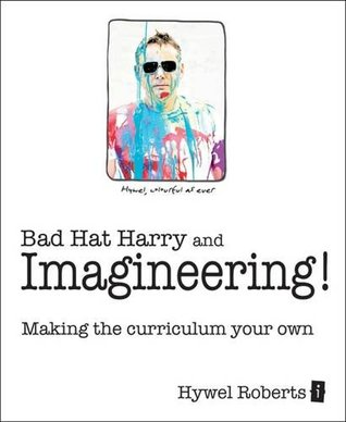 bad-hat-harry-and-imagineering-making-the-curriculum-your-own