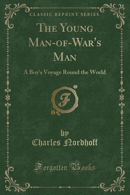 The Young Man-Of-War's Man: A Boy's Voyage Round the World (Classic Reprint)