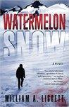 Watermelon Snow by William A. Liggett