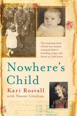 nowhere-s-child-the-inspiring-story-of-how-one-woman-survived-hitler-s-breeding-camps-and-found-an-irish-home