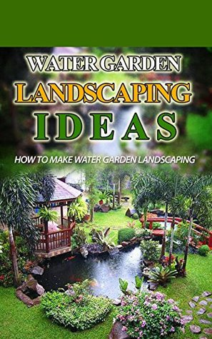 Water Garden Landscaping Ideas: How to Make Water Garden Landscaping