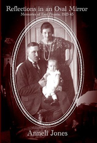 Reflections in an Oval Mirror: Memories of East Prussia 1923-1945
