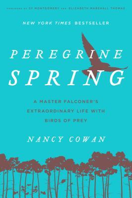 Peregrine Spring: A Master Falconer's Extraordinary Life with Birds of Prey