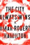 The City Always Wins: A Novel
