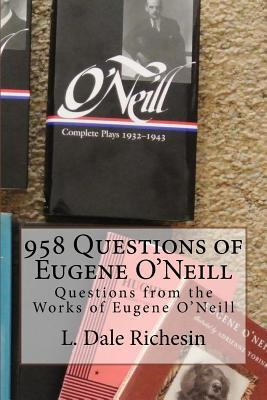 958 Questions of Eugene O'Neill