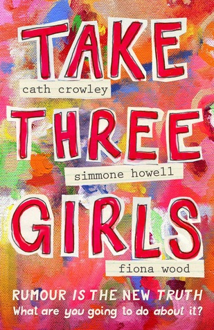 Take Three Girls by Cath Crowley, Fiona Wood, Simmone Howell