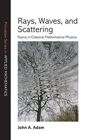 rays-waves-and-scattering-topics-in-classical-mathematical-physics-princeton-series-in-applied-mathematics