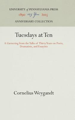 Tuesdays at Ten: A Garnering from the Talks of Thirty Years on Poets, Dramatists, and Essayists