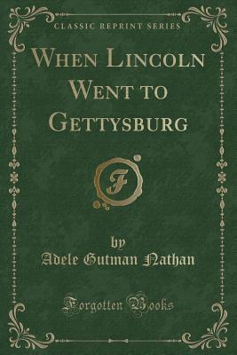 When Lincoln Went to Gettysburg (Classic Reprint)