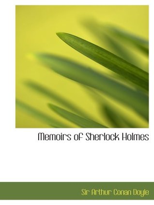 Memoirs of Sherlock Holmes: includes Silver Blaze The yellow face The stock-