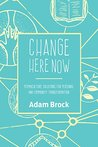 Change Here Now: ...