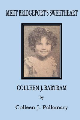 Meet Bridgeport's Sweetheart Colleen J. Bartram by Colleen J. Pallamary