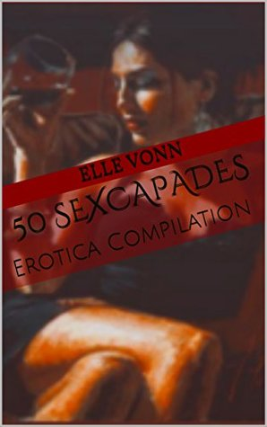 50 Sexcapades : Erotica Compilation