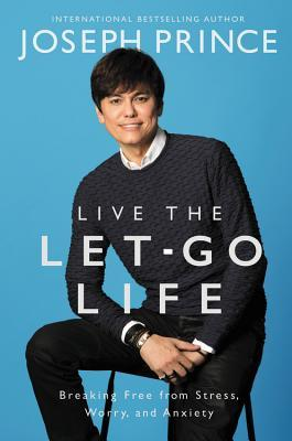 Live the Let-Go Life by Joseph Prince