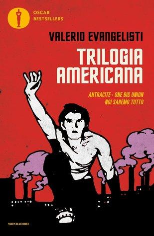 Trilogia americana. Antracite-One big union-Noi saremo tutto