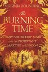 The Burning Time: Henry VIII, Bloody Mary, and the Protestant Martyrs of London
