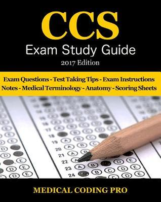 CCS Exam Study Guide - 2017 Edition: 100 Certified Coding Specialist Practice Exam Questions & Answers, Tips to Pass the Exam, Medical Terminology, Common Anatomy, Secrets to Reducing Exam Stress, and Scoring Sheets by Medical Coding Pro