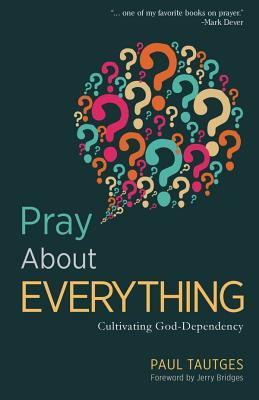 Pray about Everything by Paul Tautges