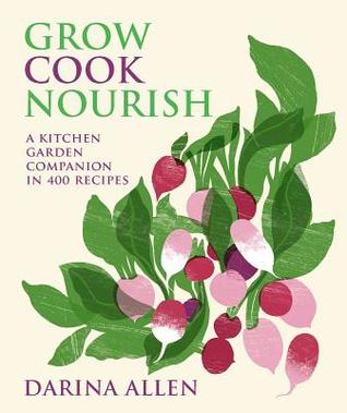 Grow and Cook: A Celebration of Homegrown Vegetables, Fruits, Herbs, Nuts, and Flowers in 300 Recipes por Darina Allen