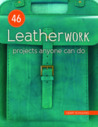 46 Leatherwork Projects Anyone Can Do