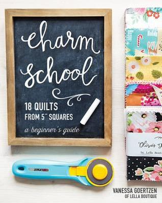 """Charm School--18 Quilts from 5"""" Squares: A Beginner's Guide"""