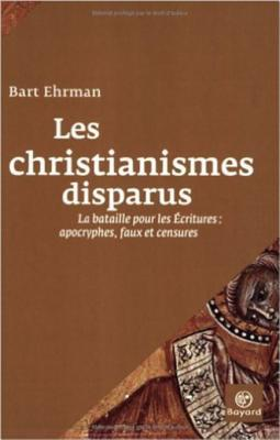 Les Christianismes Disparus: La Bataile Pour Les Ecritures: Apocryphes, Faux Et Censures