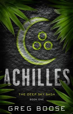 Achilles (The Deep Sky Saga) by Greg Boose