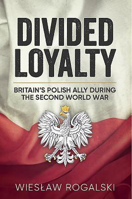 divided-loyalty-britain-s-polish-ally-during-world-war-ii