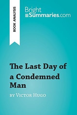 The Last Day of a Condemned Man by Victor Hugo (Book Analysis): Detailed Summary, Analysis and Reading Guide (BrightSummaries.com)