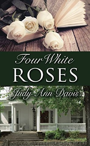 Four White Roses by Judy Ann Davis