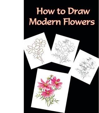 How to Draw Modern Flowers: Draw Flowers Step by Step (How to Draw Flowers Book)